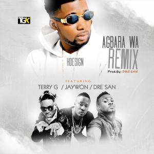 HDesign - Agbara Wa (Remix) Ft Jaywon & Terry G & Dre San