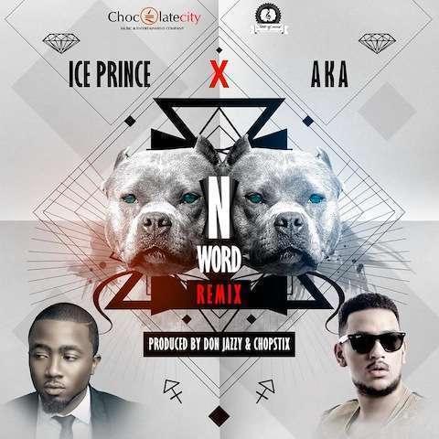 Ice Prince - N Word Remix (Prod. by Donjazzy & Chopstix) Ft AKA