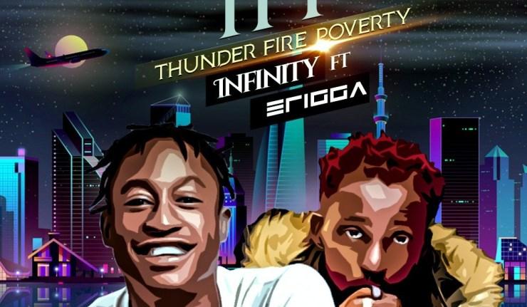 Infinity - Thunder Fire Poverty (TFP) Ft Erigga