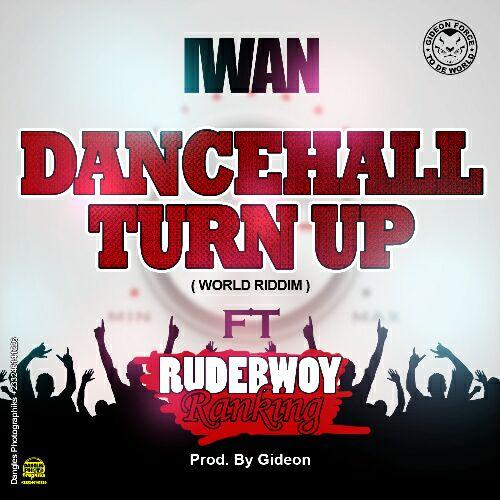 IWAN - Dancehall Turn Up Ft Rudebwoy Ranking (World Riddim)