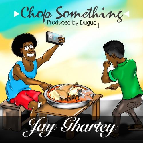 Jay Ghartey - Chop Something (Prod By Dugud)