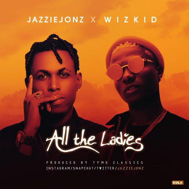 Jazzie Jonz - All The Ladies Ft Wizkid