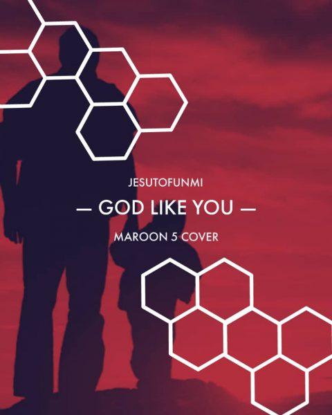 Jesutofunmi - God Like You (Maroon 5 cover)