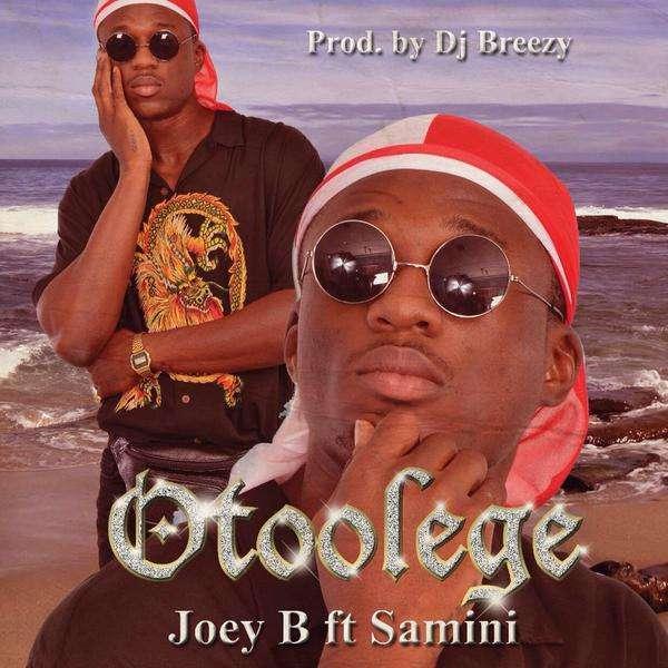 Joey B - Otoolege Ft Samini