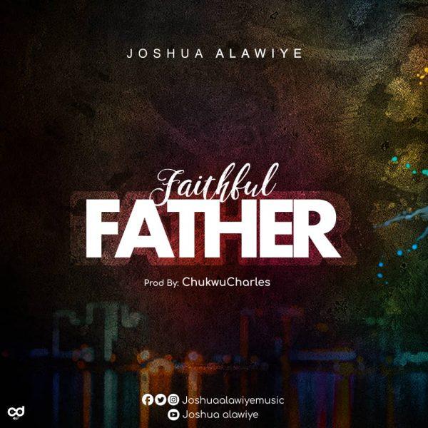 Joshua Alawiye - Faithful Father