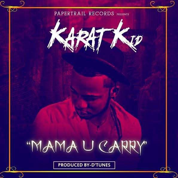 Karat Kid - Mama U Carry (Prod. by D'Tunes)