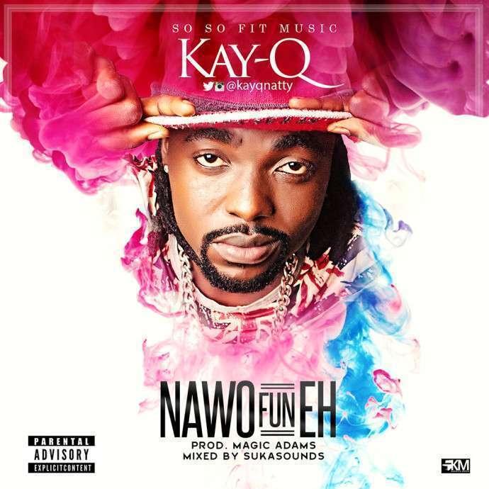 Kay-Q - Nawo Fun Eh