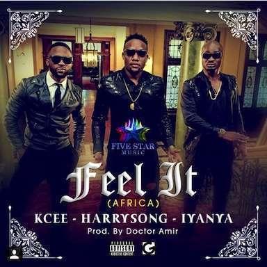 Kcee & Harry Song & Iyanya - Feel It (Africa) (Prod. by Dr. Amir)