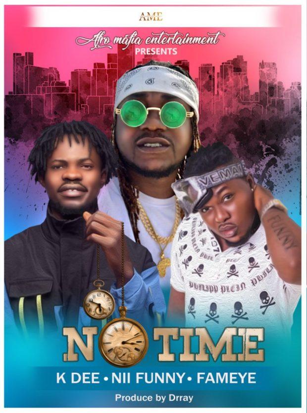 KDee - No Time Ft Fameye & Nii Funny (Prod by Drraybeatz)