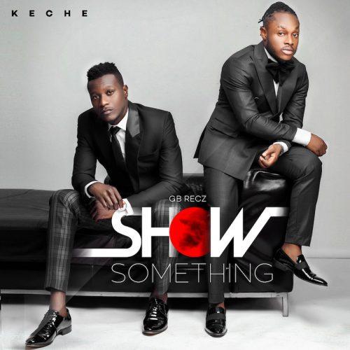 Keche - Show Something (Prod. by Masta Garzy)