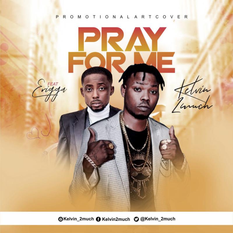 Kelvin 2much - Pray For Me Ft Erigga