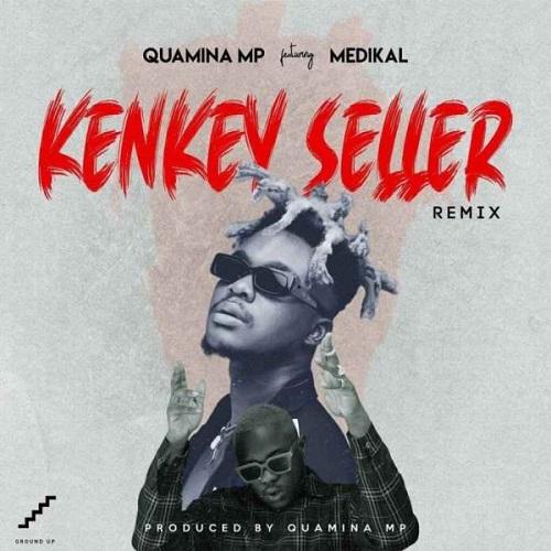 Quamina MP - Kenkey Seller (Remix) Ft. Medikal