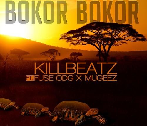 KillBeatz - Bokor Bokor Ft FuseODG & Mugeez (R2Bees)