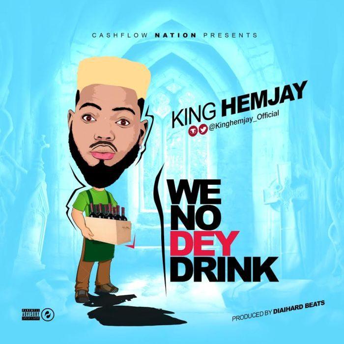 King Hemjay - We No Dey Drink