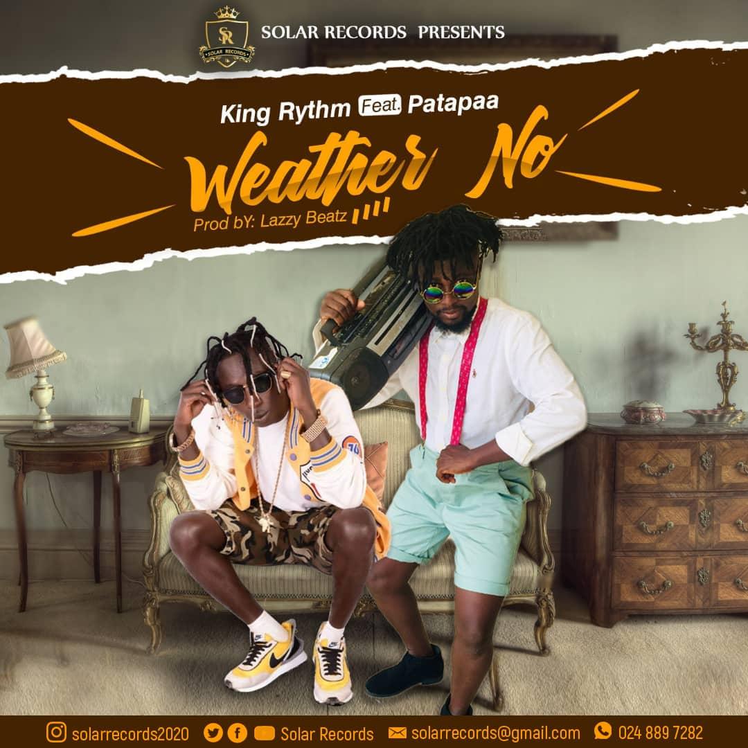 King Rhythm - Weather no (Prod By Lazzy Beatz) Ft Patapaa