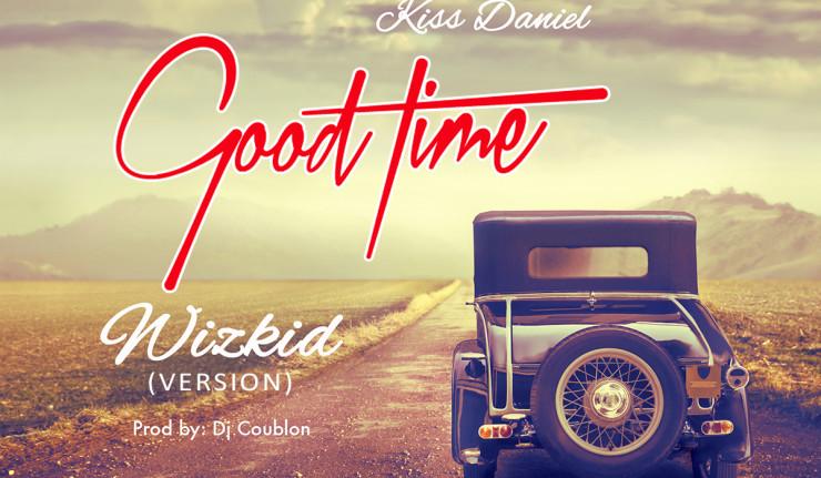 Kiss Daniel - Good Time (Wizkid Version)