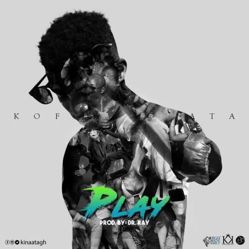 Kofi Kinaata - Play (Prod By Dr Ray)