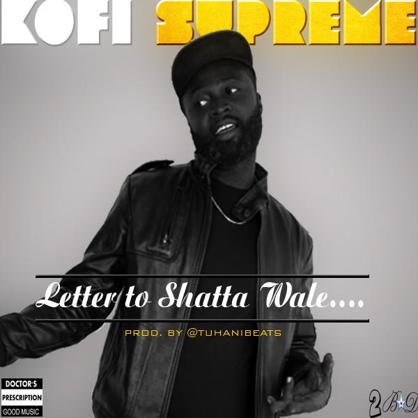 Kofi Supreme - Letter to Shatta Wale (Prod by TubhaniBeatz)