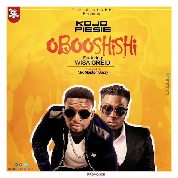 Kojo Piesie - Obooshishi Ft Wisa Greid (Prod. by Masta Garzy)