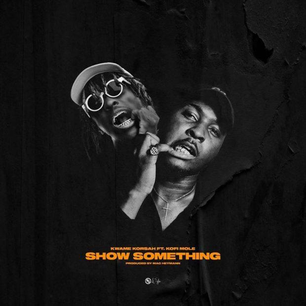 Kwame Korsah - Show Something Ft Kofi Mole