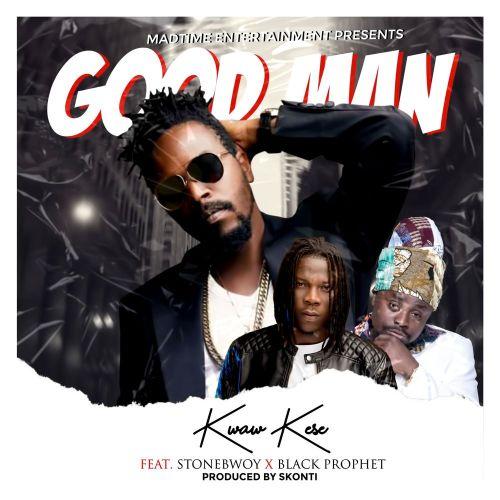 Kwaw Kese - Good Man Ft Stonebwoy & Black Prophet