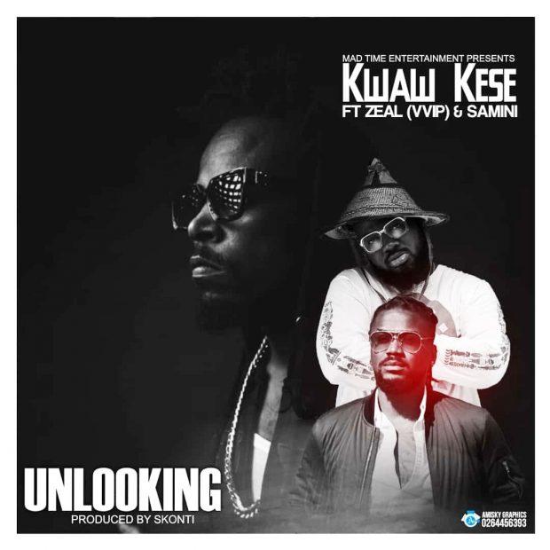 Kwaw Kese - Unlooking Ft Samini & Zeal (VVIP)