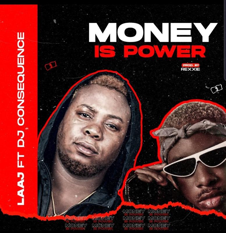 LAAJ - Money Is Power Ft DJ Consequences (Prod. By Rexxie)