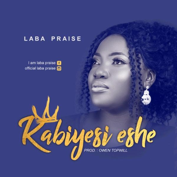 Laba Praise - Kabiyesi Eshe   @Akpevwe8161280, @owentopwill