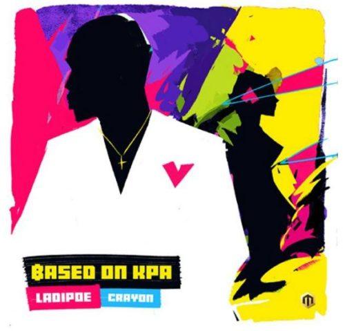 Ladipoe - Based On Kpa Ft Crayon