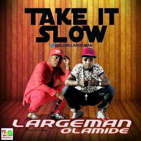 Largeman - Take It Slow Ft Olamide