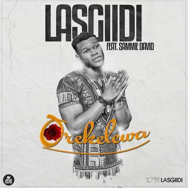 LasGiidi - Orekelewa (Beautiful) Ft Sammie David