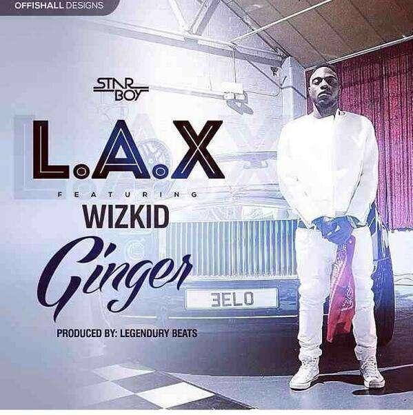 L.A.X - Ginger (Prod. Legendury Beatz) Ft Wizkid