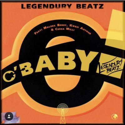 Legendury Beatz - O Baby Ft Maleek Berry & Kwesi Arthur & Ceeza Milli