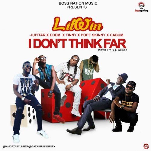 Lil Win - I Dont Think Far (Languages) Ft Jupitar & Edem & Tinny & Pope Skinny & Cabum