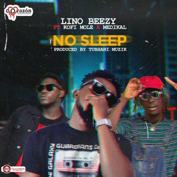 Lino Beezy - No Sleep Ft Medikal & Kofi Mole (Prod. by TubhaniMuzik)