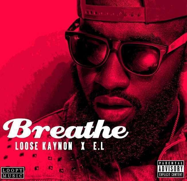 Loose Kaynon - Breathe (Prod. by KidKonnect) Ft E.L