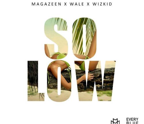 Magazeen - So Low Ft Wizkid & Wale