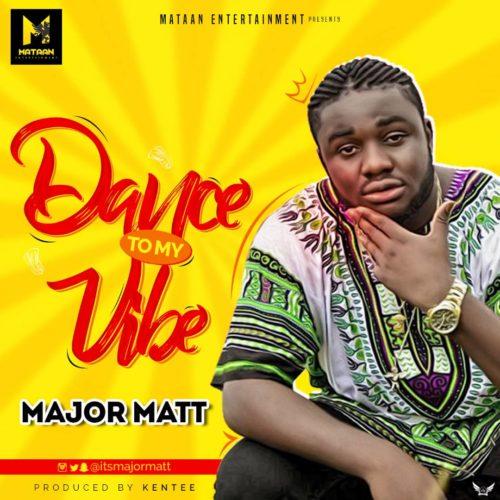 Major Matt - Dance To My Vibe