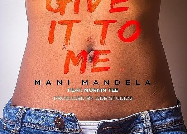 Mani Mandela - Give It To Me