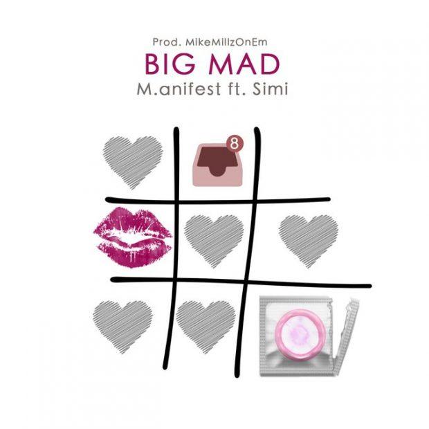 M.anifest - Big Mad Ft Simi (Prod. by MikeMillzOnEm)