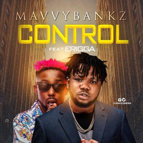 Mavvy Bankz - Control Ft Erigga
