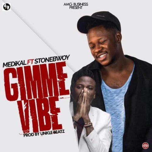 Medikal - Gimme Vibes Ft Stonebwoy (Prod. by Unkle Beatz)