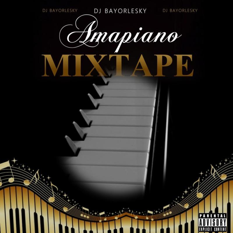 [Mix] DJ Bayorlesky - Amapiano Mixtape