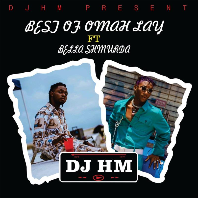 [Mixtape] DJ HM - Best Of Omah Lay Ft Bella Shmurda