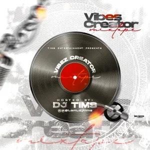 [Mixtape] DJ Tims - Vibe Creator Mix