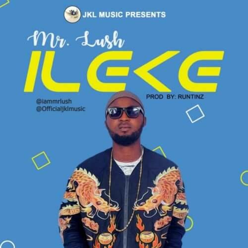 Mr Lush - Ileke (Prod. By Runtinz)