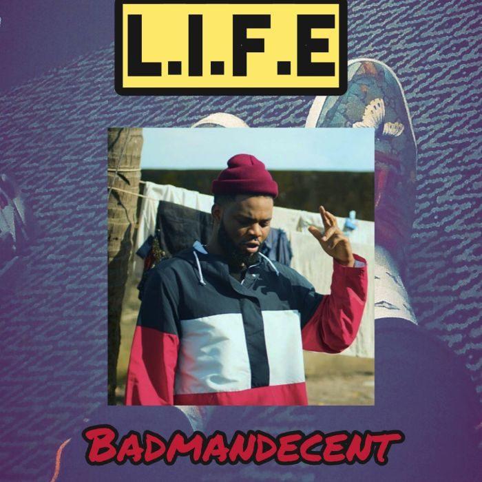 [Music + Video] BadmanDecent - L.I.F.E