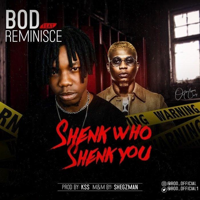 [Music + Video] B.O.D - Shenk Who Shenk You Ft Reminisce