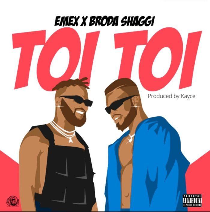 [Music + Video] Emex & Broda Shaggi - Toi Toi