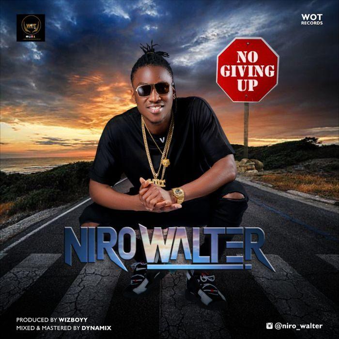 [Music + Video] Niro Walter - No Giving Up